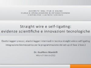 Elastici leggeri precoci, elastici leggeri intermedi in tecnica straight wire e self ligating:  integrazione biomecanica per  la programmazione dei set up di fase 1- 2